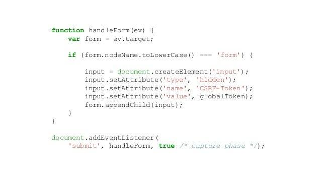 function handleForm(ev) { var form = ev.target; if (form.nodeName.toLowerCase() === 'form') { input = document.createEleme...