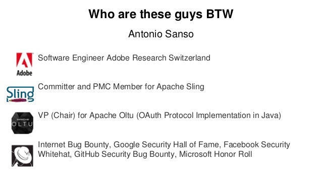 Who are these guys BTW Antonio Sanso Software Engineer Adobe Research Switzerland Committer and PMC Member for Apache Slin...