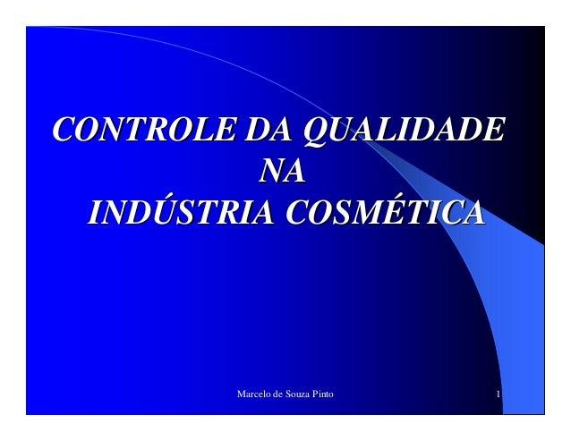 Marcelo de Souza Pinto 1 CONTROLE DA QUALIDADECONTROLE DA QUALIDADE NANA INDINDÚÚSTRIA COSMSTRIA COSMÉÉTICATICA