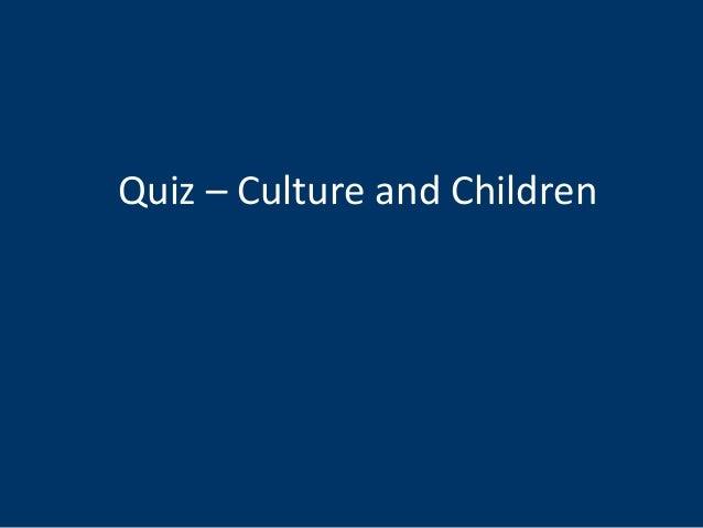 Quiz – Culture and Children