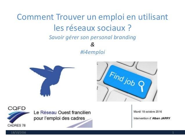 Comment Trouver un emploi en utilisant les réseaux sociaux ? Savoir gérer son personal branding & #i4emploi 18/10/2016 1 M...
