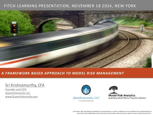 A FRAMEWORK BASED APPROACH TO MODEL RISK MANAGEMENT  Information, data and drawings embodied in this presentation are stri...