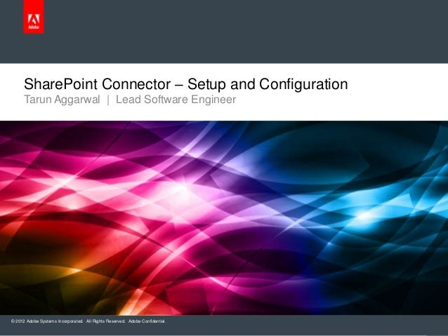 SharePoint Connector – Setup and Configuration Tarun Aggarwal | Lead Software Engineer  © 2012 Adobe Systems Incorporated....