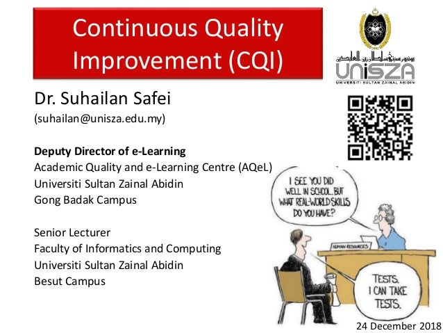 Continuous Quality Improvement (CQI) Dr. Suhailan Safei (suhailan@unisza.edu.my) Deputy Director of e-Learning Academic Qu...