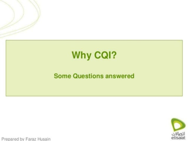Why CQI?   Some Questions answered     Prepared by Faraz Husain