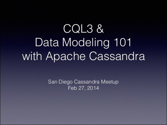 CQL3 & Data Modeling 101 with Apache Cassandra San Diego Cassandra Meetup Feb 27, 2014