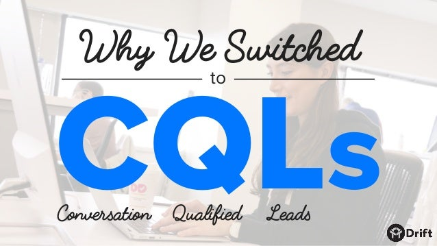 Why We Switched CQLs to Conversation Qualified Leads