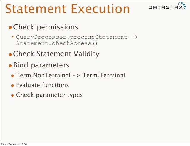 Statement Execution  •Check permissions  •QueryProcessor.processStatement ->  Statement.checkAccess()  •Check Statement Va...