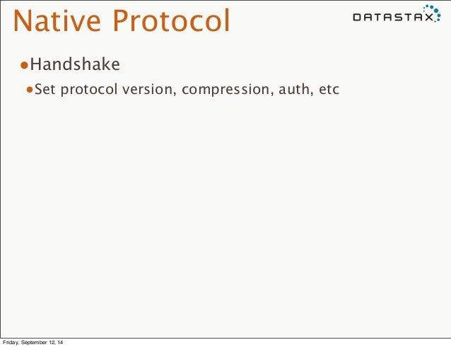 Native Protocol  •Handshake  •Set protocol version, compression, auth, etc  Friday, September 12, 14