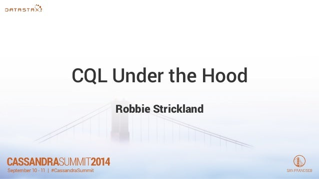 CQL Under the Hood  Robbie Strickland