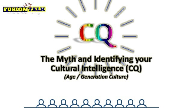 The Myth and Identifying your Cultural Intelligence (CQ) (Age / Generation Culture)