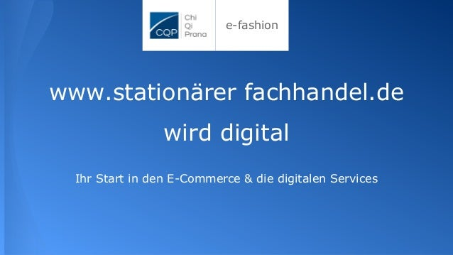e-fashion www.stationärer fachhandel.de wird digital Ihr Start in den E-Commerce & die digitalen Services