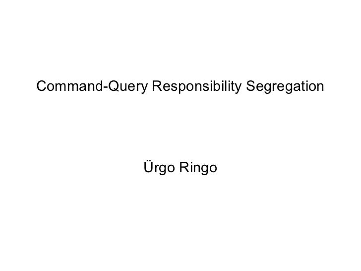 Command-Query Responsibility Segregation Ürgo Ringo