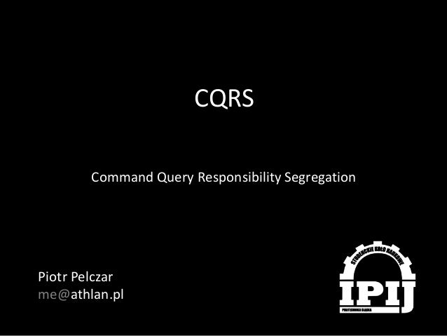 CQRS Command Query Responsibility Segregation  Piotr Pelczar me@athlan.pl