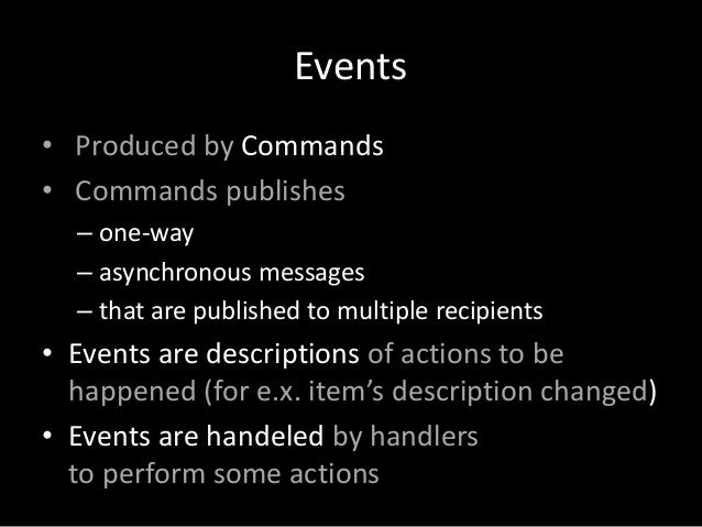 Events • Produced by Commands • Commands publishes – one-way – asynchronous messages – that are published to multiple reci...