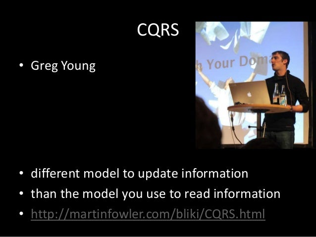 CQRS • Greg Young  • different model to update information • than the model you use to read information • http://martinfow...