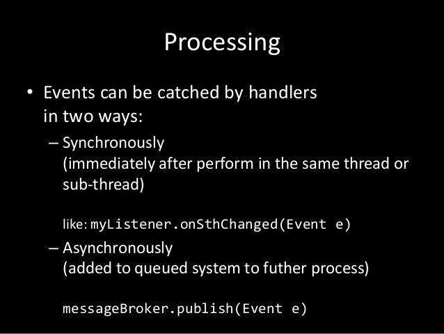 Processing • Events can be catched by handlers in two ways: – Synchronously (immediately after perform in the same thread ...