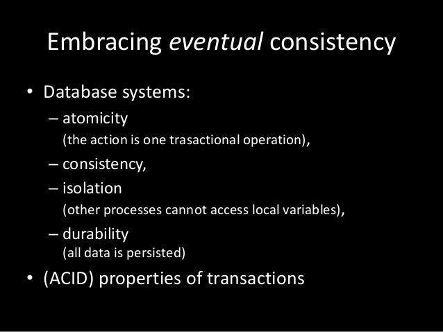 Embracing eventual consistency • Database systems: – atomicity (the action is one trasactional operation),  – consistency,...