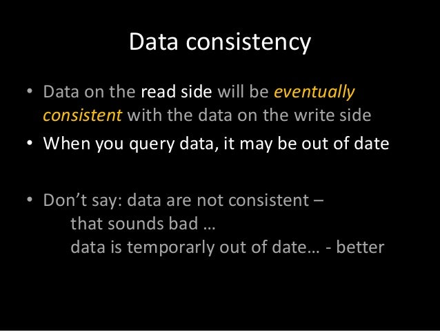 Data consistency • Data on the read side will be eventually consistent with the data on the write side • When you query da...