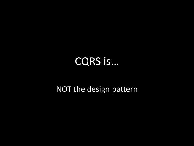 CQRS is… NOT the design pattern