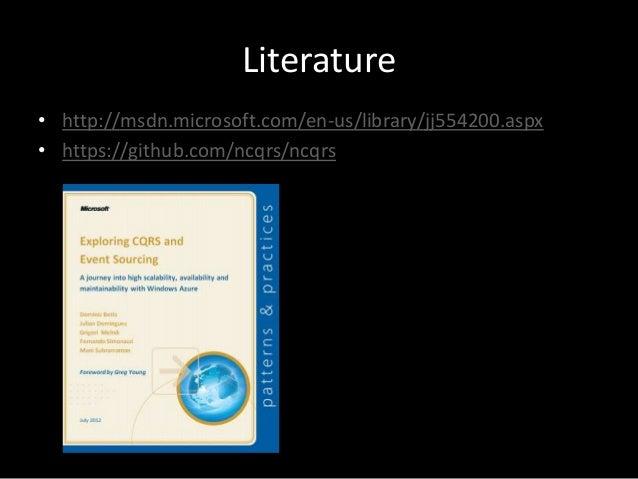 Literature • http://msdn.microsoft.com/en-us/library/jj554200.aspx • https://github.com/ncqrs/ncqrs