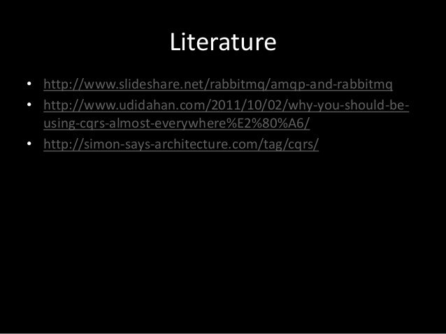 Literature • http://www.slideshare.net/rabbitmq/amqp-and-rabbitmq • http://www.udidahan.com/2011/10/02/why-you-should-beus...