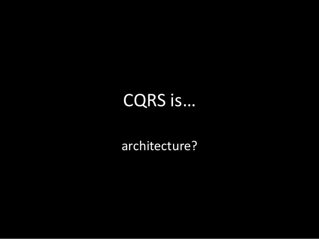 CQRS is… architecture?
