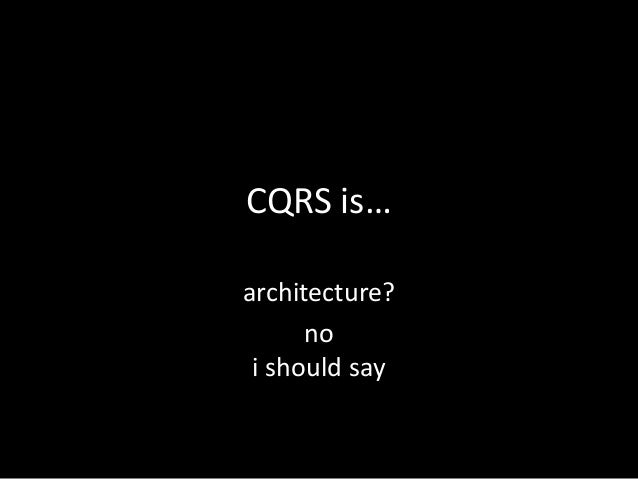 CQRS is… architecture? no i should say