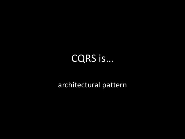 CQRS is… architectural pattern