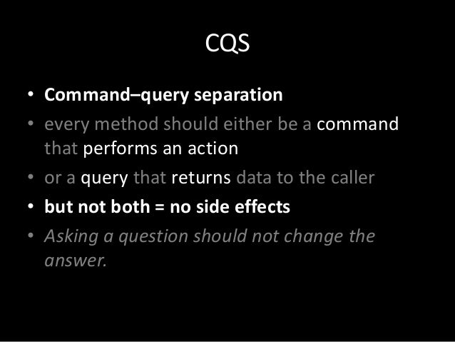 CQS • Command–query separation • every method should either be a command that performs an action • or a query that returns...