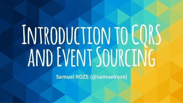 IntroductiontoCQRS andEventSourcingSamuel ROZE (@samuelroze)