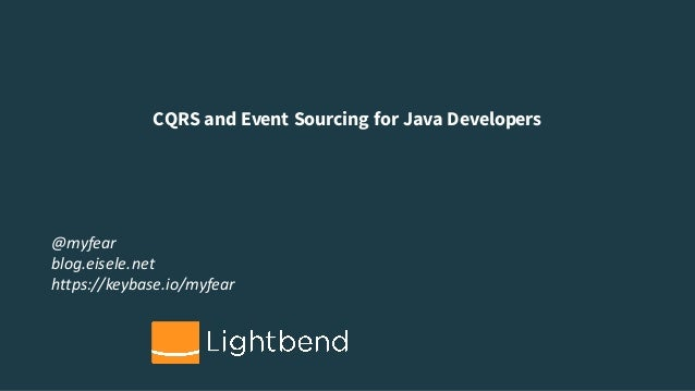 CQRS and Event Sourcing for Java Developers @myfear blog.eisele.net https://keybase.io/myfear