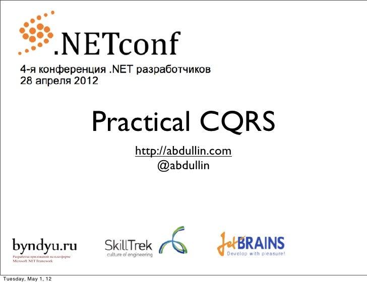 Practical CQRS                        http://abdullin.com                            @abdullinTuesday, May 1, 12