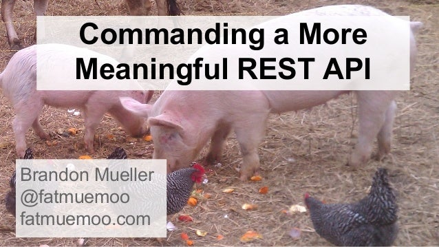 Commanding a More Meaningful REST API Brandon Mueller @fatmuemoo fatmuemoo.com
