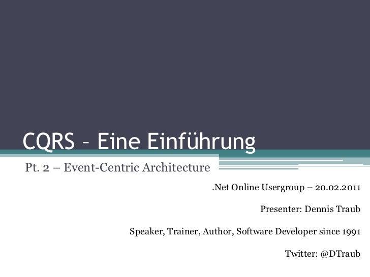 CQRS – Eine EinführungPt. 2 – Event-Centric Architecture                                      .Net Online Usergroup – 20.0...