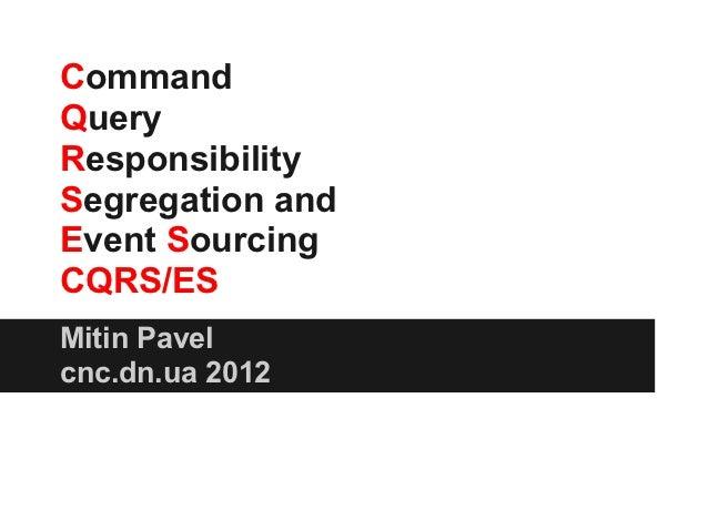 CommandQueryResponsibilitySegregation andEvent SourcingCQRS/ESMitin Pavelcnc.dn.ua 2012