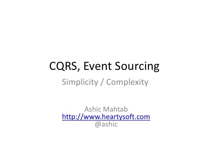CQRS, Event Sourcing<br />Simplicity / Complexity<br />AshicMahtabhttp://www.heartysoft.com@ashic<br />