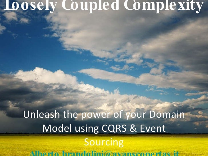Loosely Coupled Complexity <ul><li>Unleash the power of your Domain Model using CQRS & Event Sourcing </li></ul>[email_add...