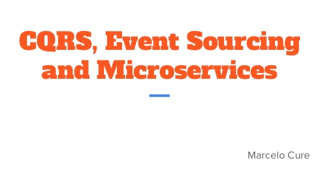 CQRS, Event Sourcing and Microservices Marcelo Cure