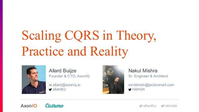 allardbz nklmish Scaling CQRS in Theory, Practice and Reality Allard Buijze Founder & CTO, AxonIQ allard@axoniq.io allardb...