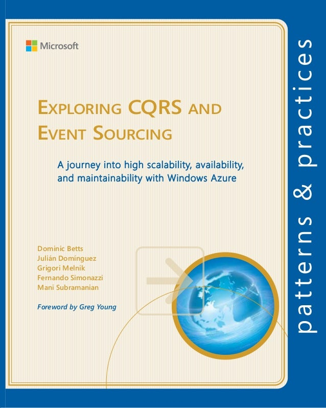 Exploring CQRS and Event SourcingFor more information explore:msdn.microsoft.com/practicesSoftware Architecture andSoftwar...