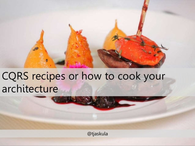 CQRS recipes or how to cook your  architecture  @tjaskula