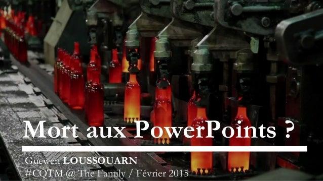 Mort aux PowerPoints ? Guewen LOUSSOUARN #CQTM @ The Family / Février 2015