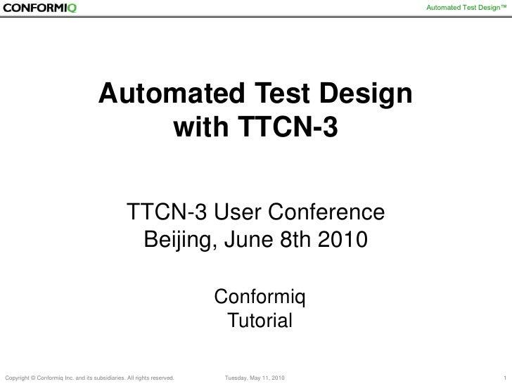 Automated Test Design with TTCN-3TTCN-3 User Conference Beijing, June 8th 2010<br />ConformiqTutorial<br />
