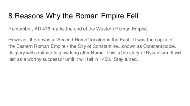 the reasons why the roman empire fell Decline of ancient greece and ancient rome the rise and fall of the roman empire read and gather information about the reasons for the decline of greece and.