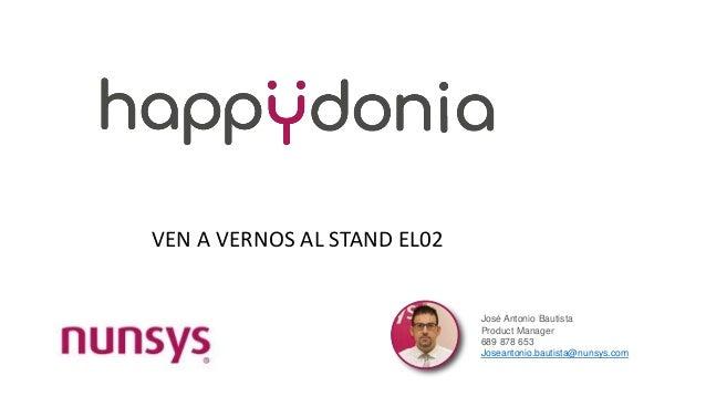 José Antonio Bautista Product Manager 689 878 653 Joseantonio.bautista@nunsys.com VEN A VERNOS AL STAND EL02