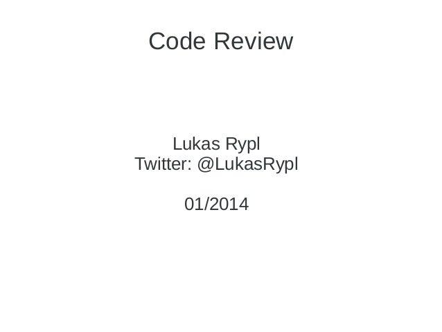 Code Review  Lukas Rypl Twitter: @LukasRypl 01/2014