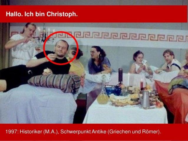 1997: Historiker (M.A.), Schwerpunkt Antike (Griechen und Römer). Hallo. Ich bin Christoph.