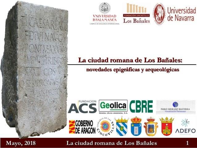 Mayo, 2018Mayo, 2018 La ciudad romana de Los BañalesLa ciudad romana de Los Bañales 11 La ciudad romana de Los Bañales:La ...