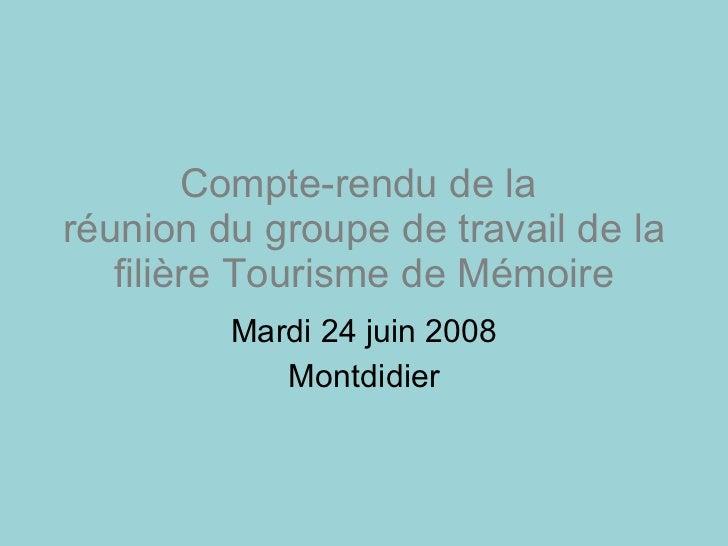 Compte-rendu de la  réunion du groupe de travail de la filière Tourisme de Mémoire Mardi 24 juin 2008 Montdidier